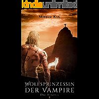 Wolfsprinzessin der Vampire: Das Bündnis (Buch 1)