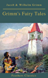 Grimm's Fairy Tales: Complete and Illustrated (Best Navigation, Active TOC)( Feathers Classics)