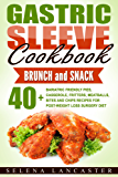 Gastric Sleeve Cookbook: BRUNCH and SNACK – 40+ Bariatric-Friendly Pies, Casserole, Fritters, Meatballs, Bites and Chips Recipes for Post-Weight Loss Surgery ... (Effortless Bariatric Cookbook Series 5)