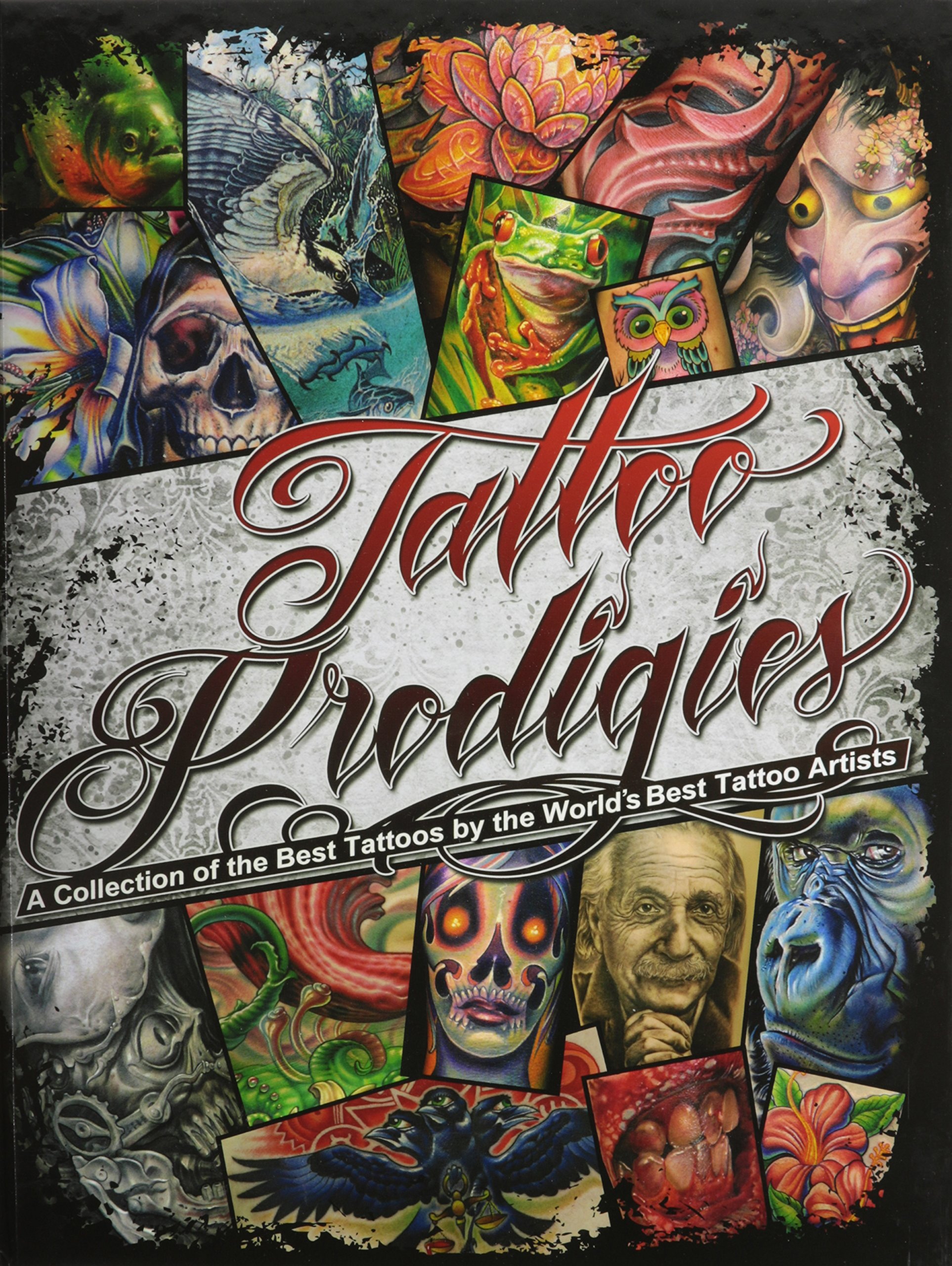 Tattoo Prodigies A Collection Of The Best Tattoos By The World S
