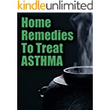 Home Remedies to Treat Asthma (Asthma Remedies, Asthma Treatment Book 1)