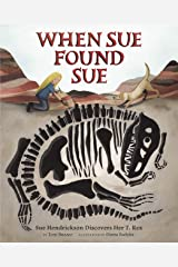 When Sue Found Sue: Sue Hendrickson Discovers Her T. Rex Kindle Edition