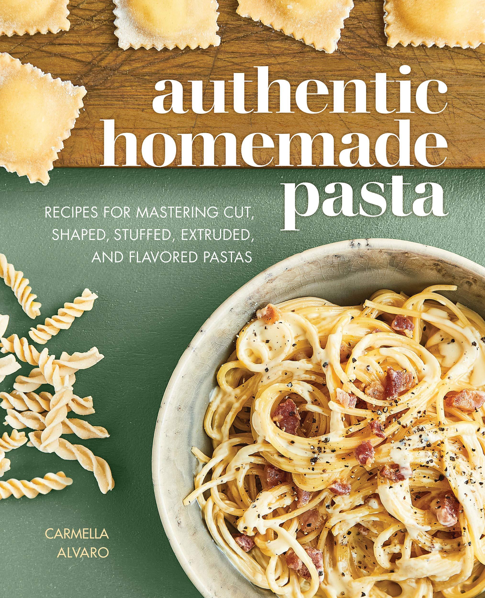 Authentic Homemade Pasta Recipes For Mastering Cut Shaped Stuffed Extruded And Flavored Pastas Alvaro Carmella 9781647397449 Amazon Com Books