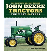 The Complete Book of Classic John Deere Tractors: The First 100 Years (Complete Book Series)