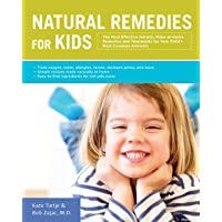 Natural Remedies for Kids: The Most Effective Natural, Make-at-Home Remedies and...