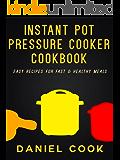Instant Pot Pressure Cooker Cookbook: Easy Recipes For Fast & Healthy Meals (Instant Pot Pressure Cooker Recipes)