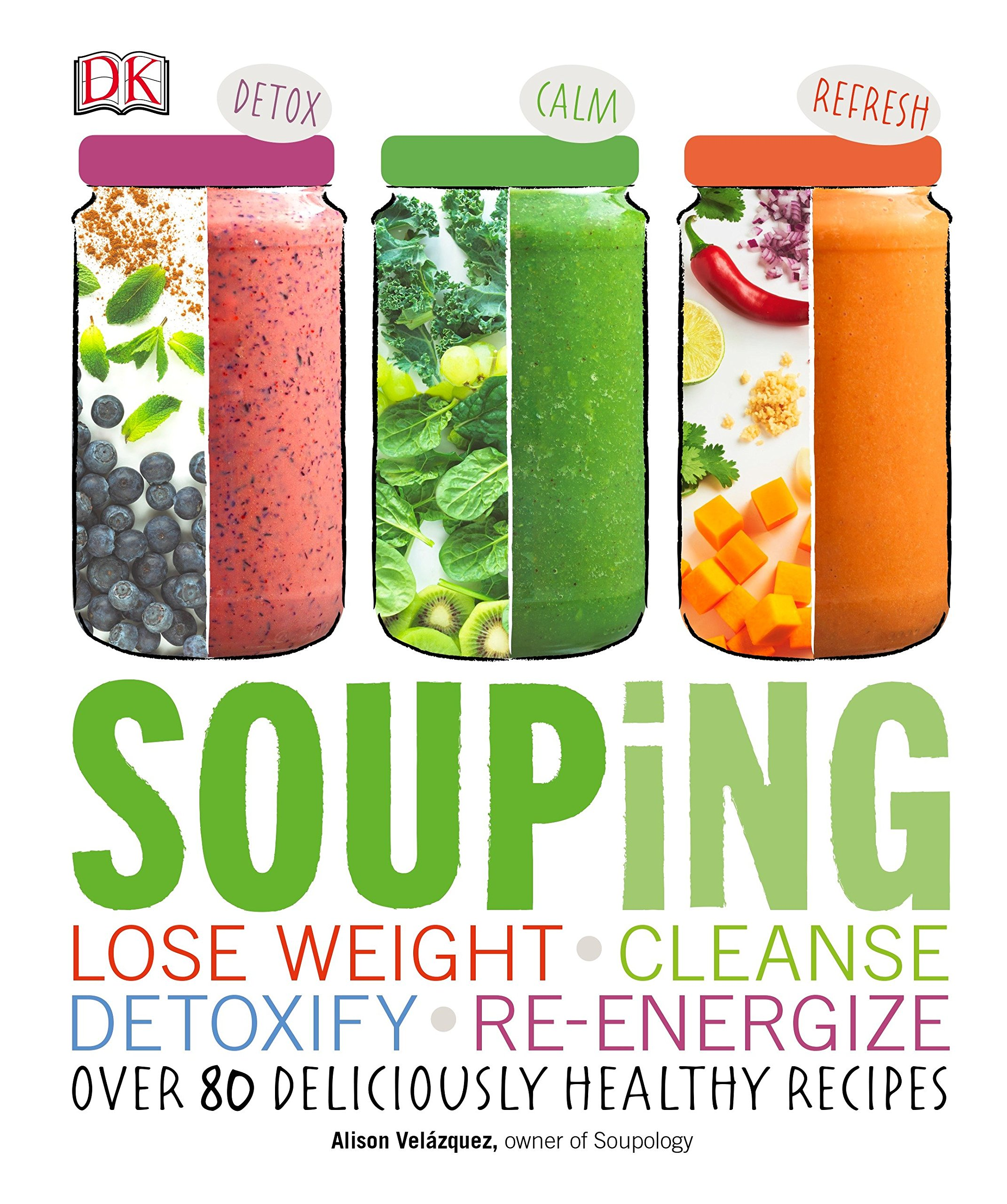 Souping: Lose Weight - Cleanse - Detoxify - Re-Energize; Over 80 Deliciously Healthy Reci PDF