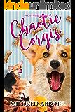 Chaotic Corgis (Cozy Corgi Mysteries Book 6)