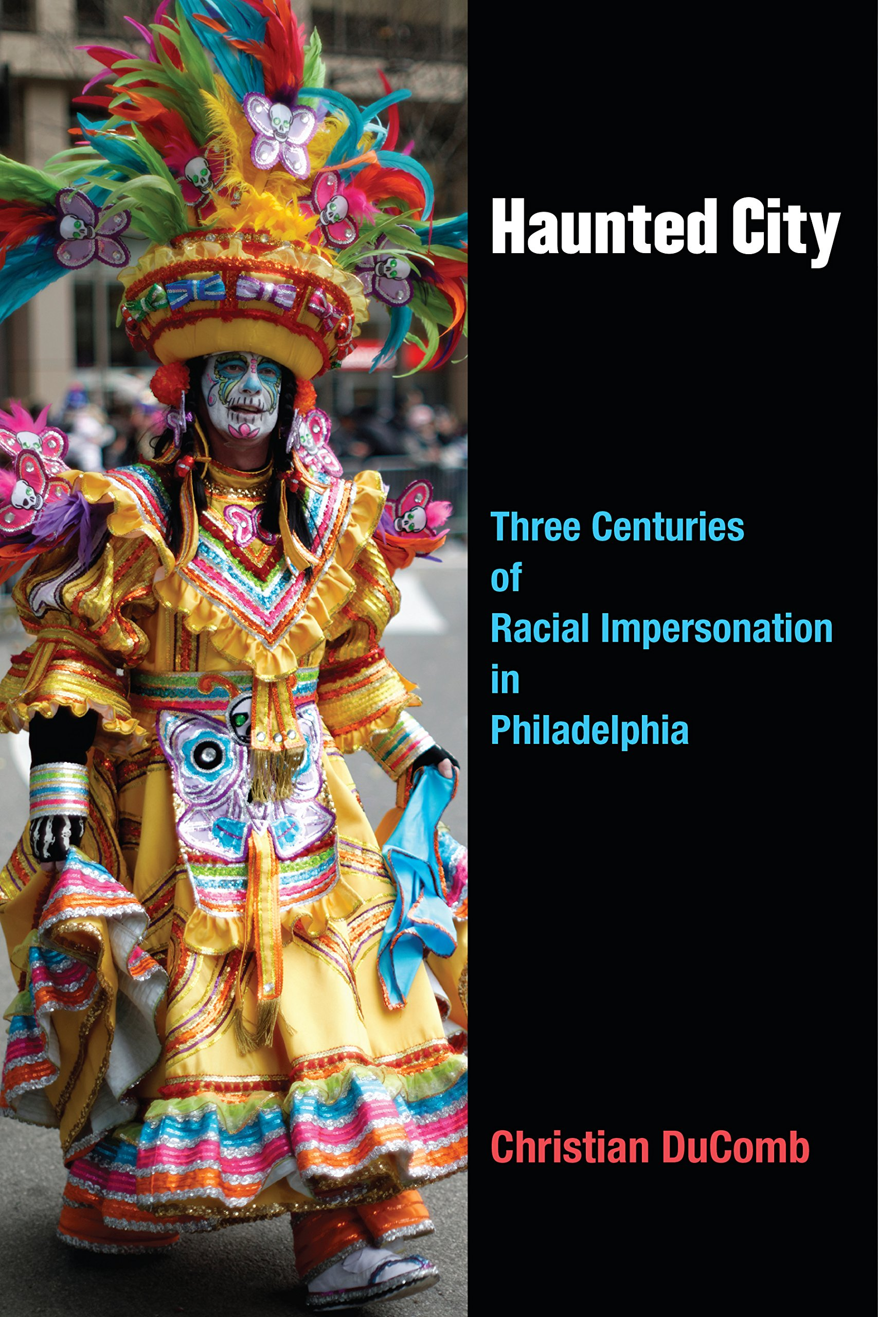 Download Haunted City: Three Centuries of Racial Impersonation in Philadelphia (Theater: Theory/Text/Performance) pdf epub