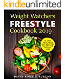 Weight Watchers Freestyle Cookbook 2019: A Complete Weight Watchers Freestyle Program With 30 Days Meal Plan For Weight Loss And 27+ Healthy Recipes