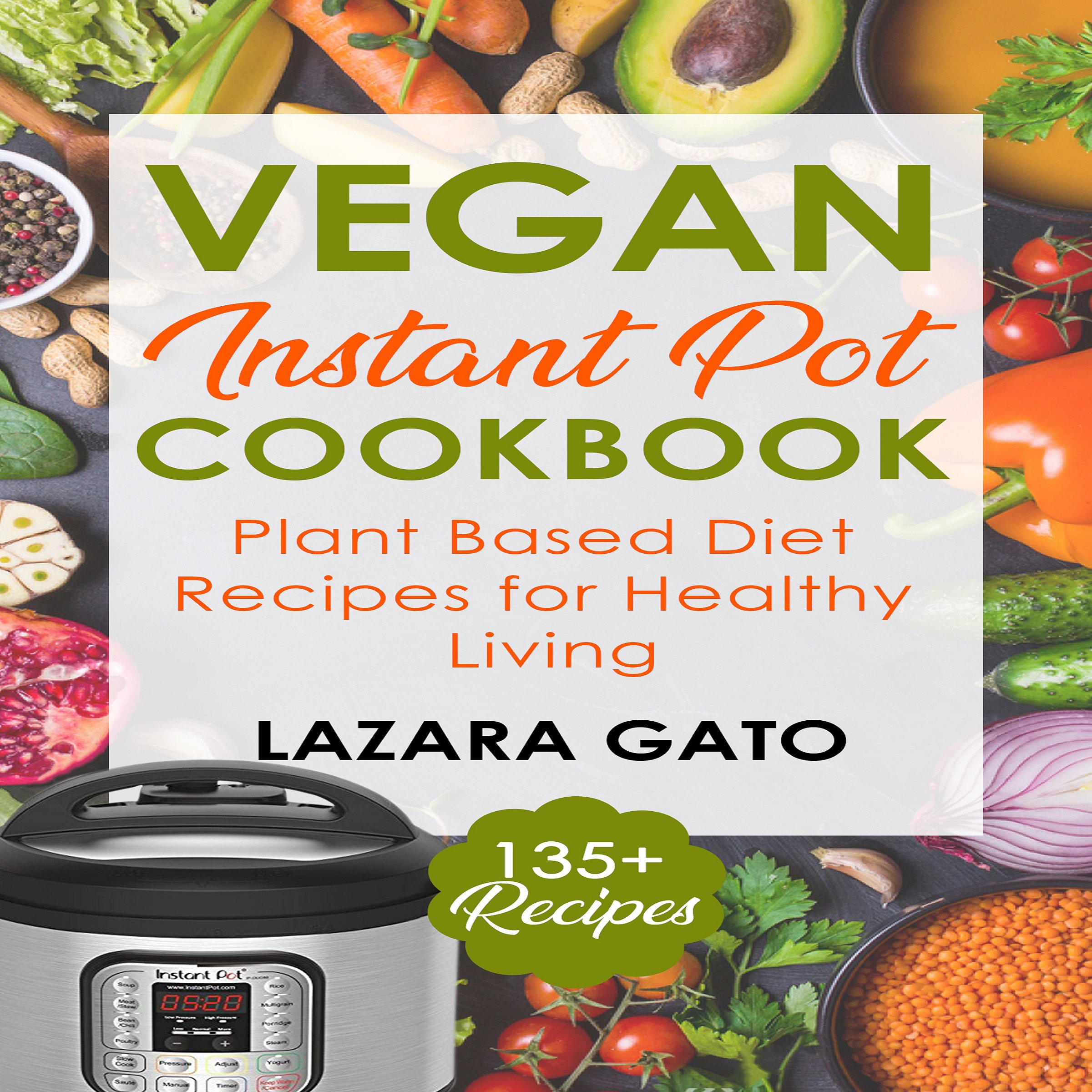 Vegan Instant Pot Cookbook: Plant Based Diet Recipes for Healthy Living
