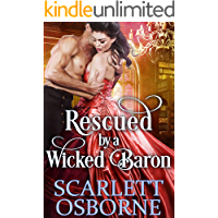 Rescued by a Wicked Baron: A Steamy Historical Regency Romance Novel