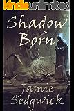 Shadow Born (Shadow Born Trilogy Book 1)