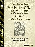 Sherlock Holmes e il caso della volpe vanitosa (Sherlockiana)