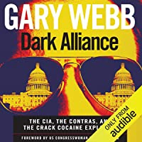Dark Alliance: The CIA, the Contras, and the Crack Cocaine Explosion