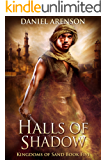 Halls of Shadow (Kingdoms of Sand Book 5)
