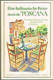 Eine kulinarische Reise durch die Toscana ( Toskana). Klassische Rezepte aus dem Herzen Italiens