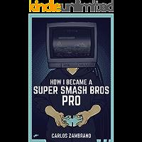How I Became a Super Smash Bros Pro (Super Smash Bros Ultimate, Super Smash Bros Melee, Super Smash Bros Brawl,  Video games, games, Nintendo Wii U) (English Edition)