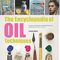 The Encyclopedia of Oil Techniques: A Unique Visual Directory of Oil Painting Techniques, with Guidance on How to Use…