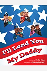 I'll Lend You My Daddy: A Military Deployment Book for Kids Ages 4-8 Kindle Edition