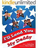 I'll Lend You My Daddy: A Military Deployment Book for Kids Ages 4-8