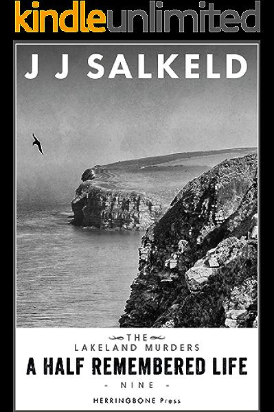 A Half Remembered Life The Lakeland Murders Book 9 Kindle Edition By Salkeld J J Mystery Thriller Suspense Kindle Ebooks Amazon Com