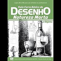Guia Curso Básico de Desenho: Natureza Morta e Objetos Ed.01