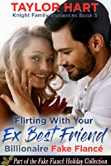 Flirting with your Ex Best Friend Billionaire Fake Fiance: Part of the Fake Fiance Holiday Collection (Knight Brother Romances Book 3) Kindle Edition