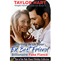 Flirting with your Ex Best Friend Billionaire Fake Fiance: Part of the Fake Fiance Holiday Collection (Knight Brother…