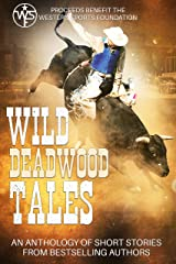 Wild Deadwood Tales Anthology: Proceeds benefit the Western Sports Foundation Kindle Edition