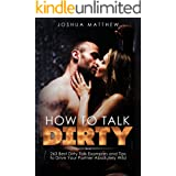 HOW TO TALK DIRTY: 263 Best Dirty Talk Examples and Tips to Drive Your Partner Absolutely Wild
