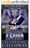 Mail Order Bride: The Rejected Governess Finds a Groom: A Clean & Wholesome Western Historical Romance (Mail Order Brides of Linder Creek Book 7)