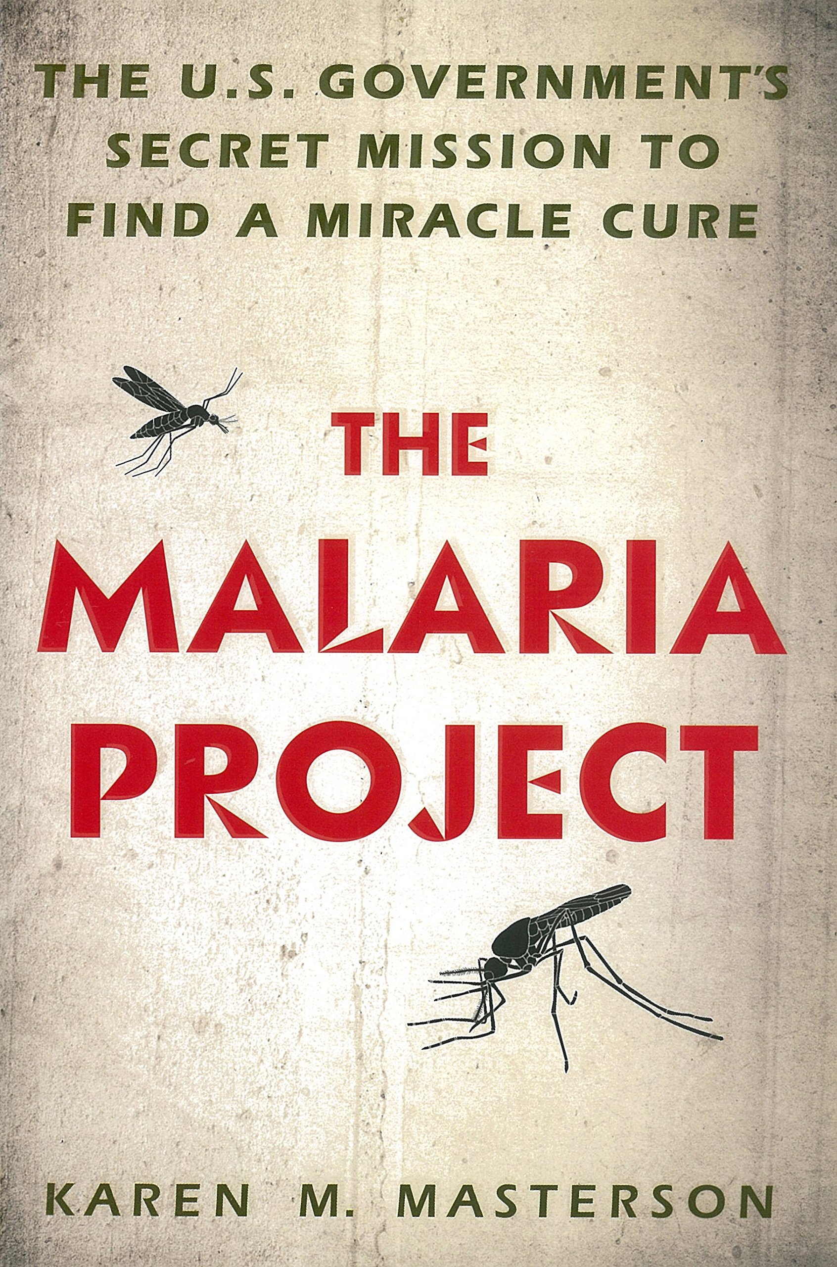 The Malaria Project: The U.S. Governments Secret Mission to ...