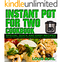 Instant pot for Two cookbook: SPECIAL Quick and Easy recipes.  Instant pot recipes book – Instant pot CookBook for beginners and Advanced Users