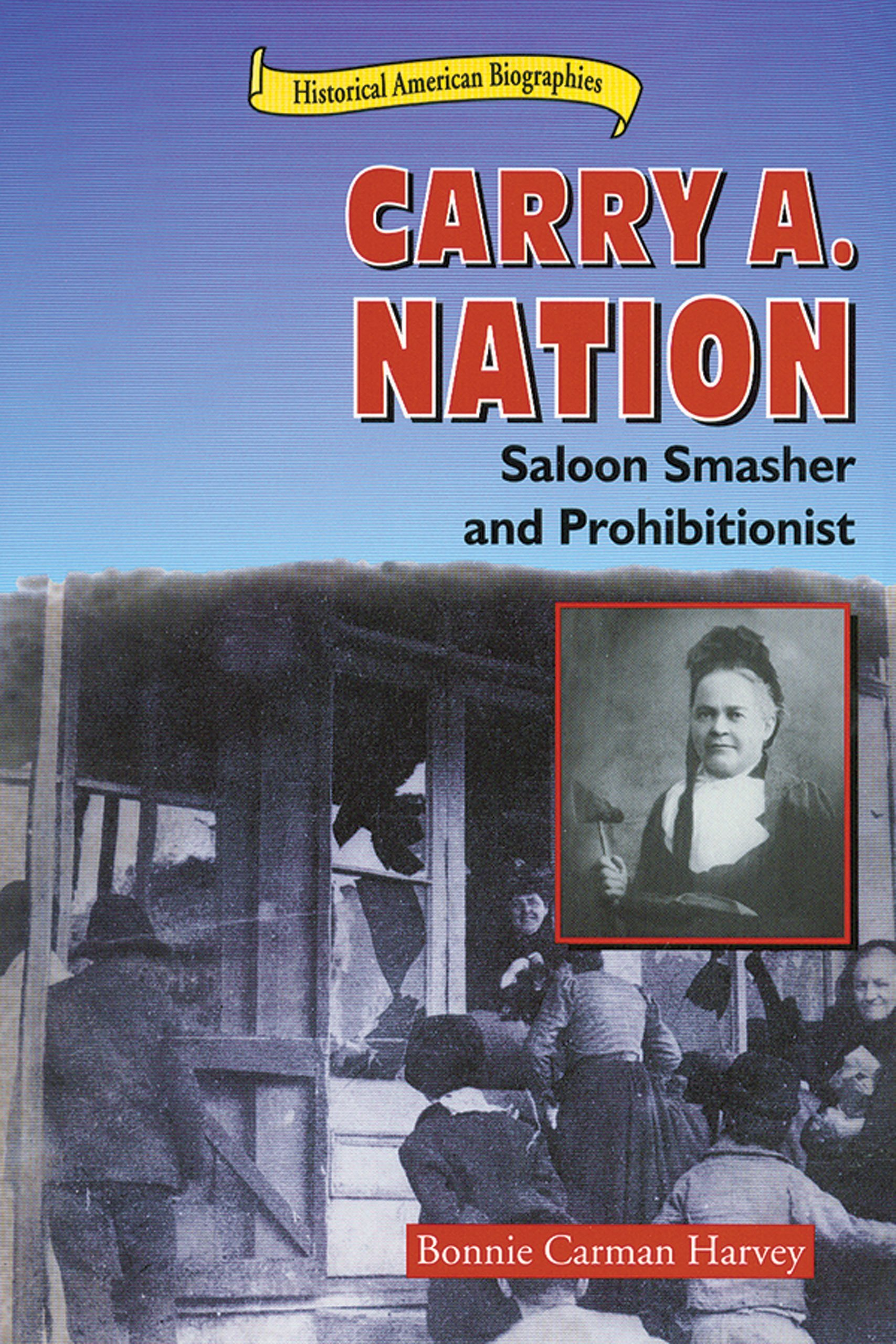 Download Carry A. Nation: Saloon Smasher and Prohibitionist (Historical American Biographies) pdf