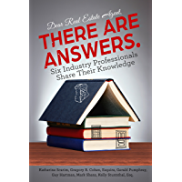 Dear Real Estate Agent, THERE ARE ANSWERS.: Six Industry Professionals Share Their Knowledge