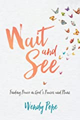 Wait and See:: Finding Peace in God's Pauses and Plans Kindle Edition