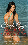 Single Guys Guide To Costa Rica: A travel guide to help guys get the most out of the nightlife in Costa Rica on their trip