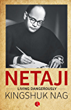 Netaji: Living Dangerously