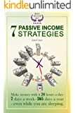 7  PASSIVE INCOME STRATEGIES: Make money with it 24 hours a day - 7 days a week - 365 days a year - even while you are sleeping. (PASSIVE INCOME) (English Edition)