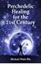 Psychedelic Healing for the 21st Century: - (English Edition)