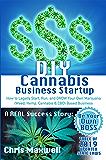 DIY Cannabis Business Startup: How to Legally Start, Run, and GROW Your Own Marijuana (Weed, Hemp, Cannabis & CBD) Based…
