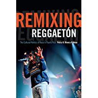 Remixing Reggaetón: The Cultural Politics of Race in Puerto Rico book cover