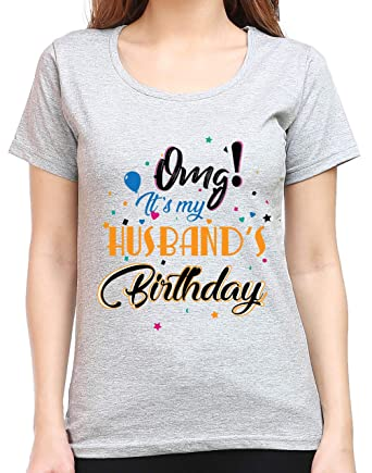 Tee Talkies OMG Its My Husbands Birthday T Shirt For Women Premium Cotton Printed