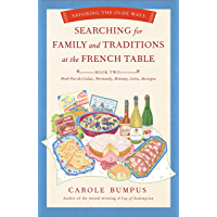Searching for Family and Traditions at the French Table: Book Two Nord-Pas-de-Calais, Normandy, Brittany, Loire and…