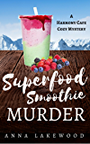 Superfood Smoothie Murder (Harmony Cafe Cozy Mystery Book 3)