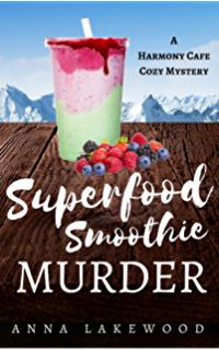 Superfood Smoothie Murder Harmony Cafe Cozy Mystery Book 3