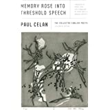 Memory Rose into Threshold Speech: The Collected Earlier Poetry: A Bilingual Edition