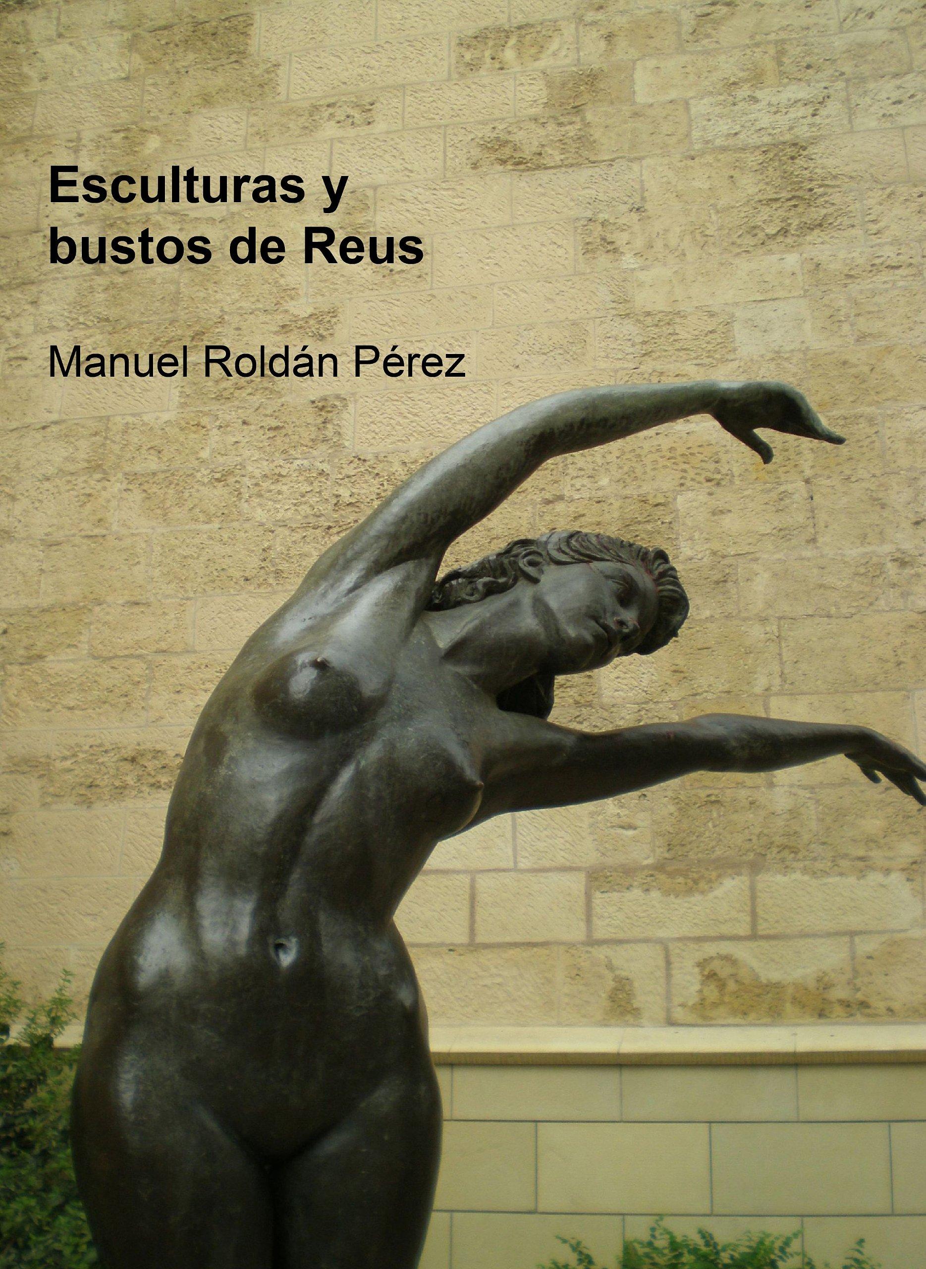 Esculturas y bustos de Reus: Amazon.es: Manuel Roldán Pérez ...