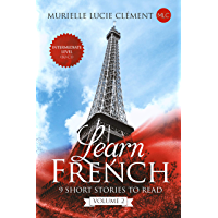 Learn French: 9 Short Stories to read Intermediate Level (B2-C1) Volume 2 (French Edition)
